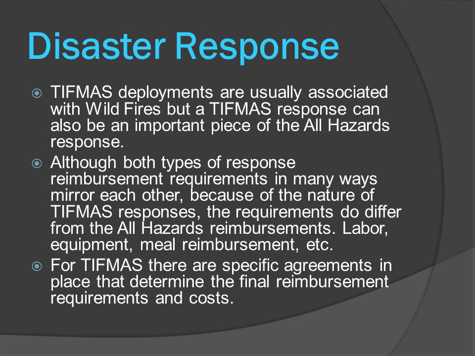 Disaster Response  TIFMAS deployments are usually associated with Wild Fires but a TIFMAS response can also be an important piece of the All Hazards