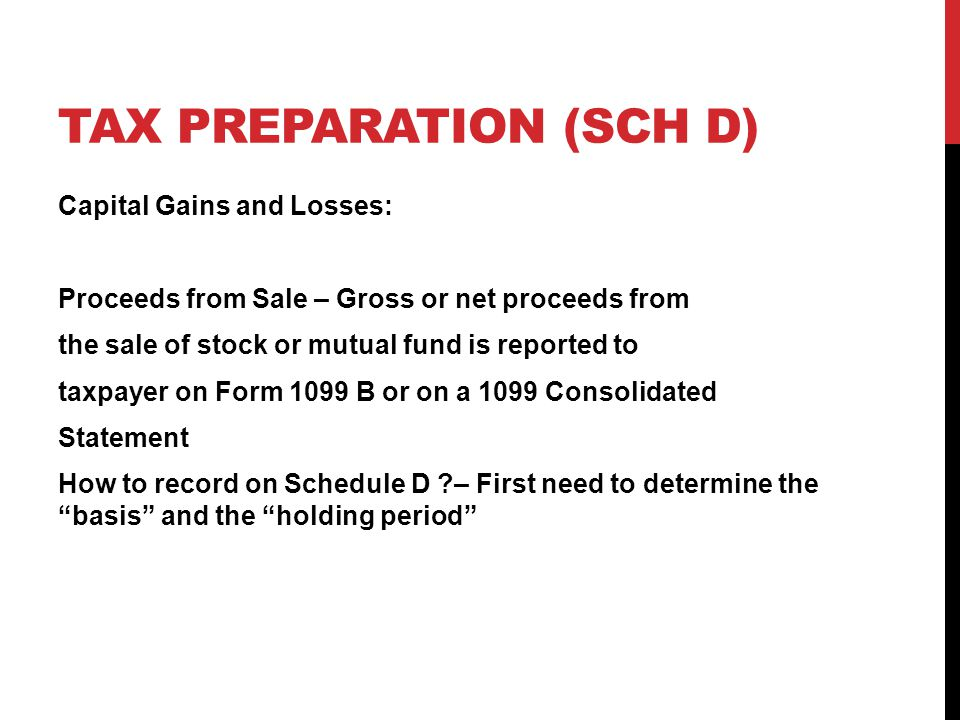 TAX PREPARATION (SCH D) Capital Gains and Losses: Proceeds from Sale – Gross or net proceeds from the sale of stock or mutual fund is reported to taxp