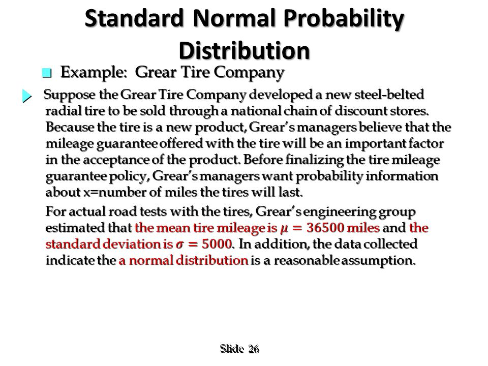 26 Slide Standard Normal Probability Distribution n Example: Grear Tire Company