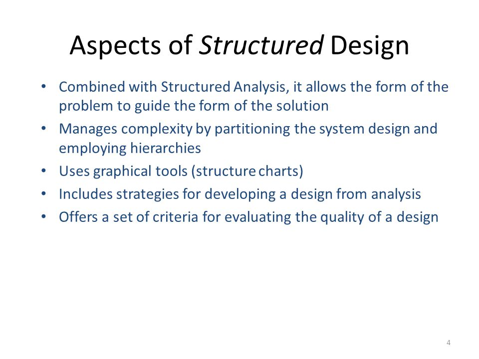 Structured Application Development Top-down approach Partitioning Modular design Must proceed carefully, with constant input from programmers and IT management to achieve a sound, well- integrated structure Must ensure that integration capability is built into each design and thoroughly tested