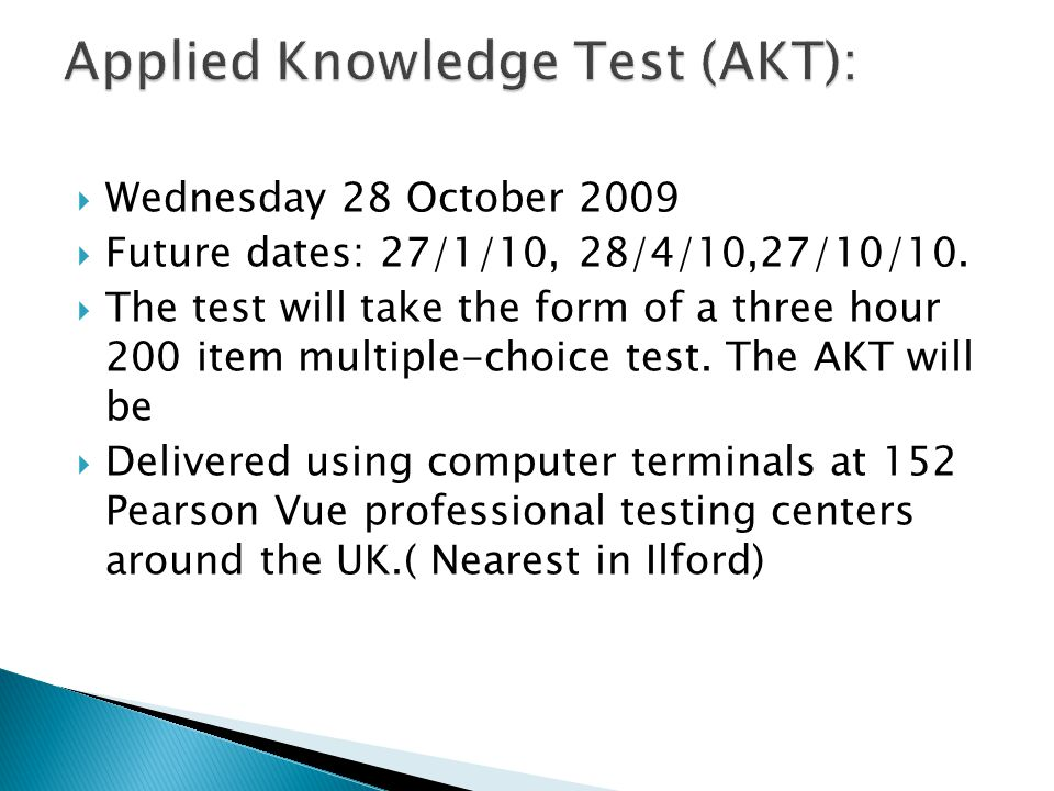  Wednesday 28 October 2009  Future dates: 27/1/10, 28/4/10,27/10/10.  The test will take the form of a three hour 200 item multiple-choice test. Th