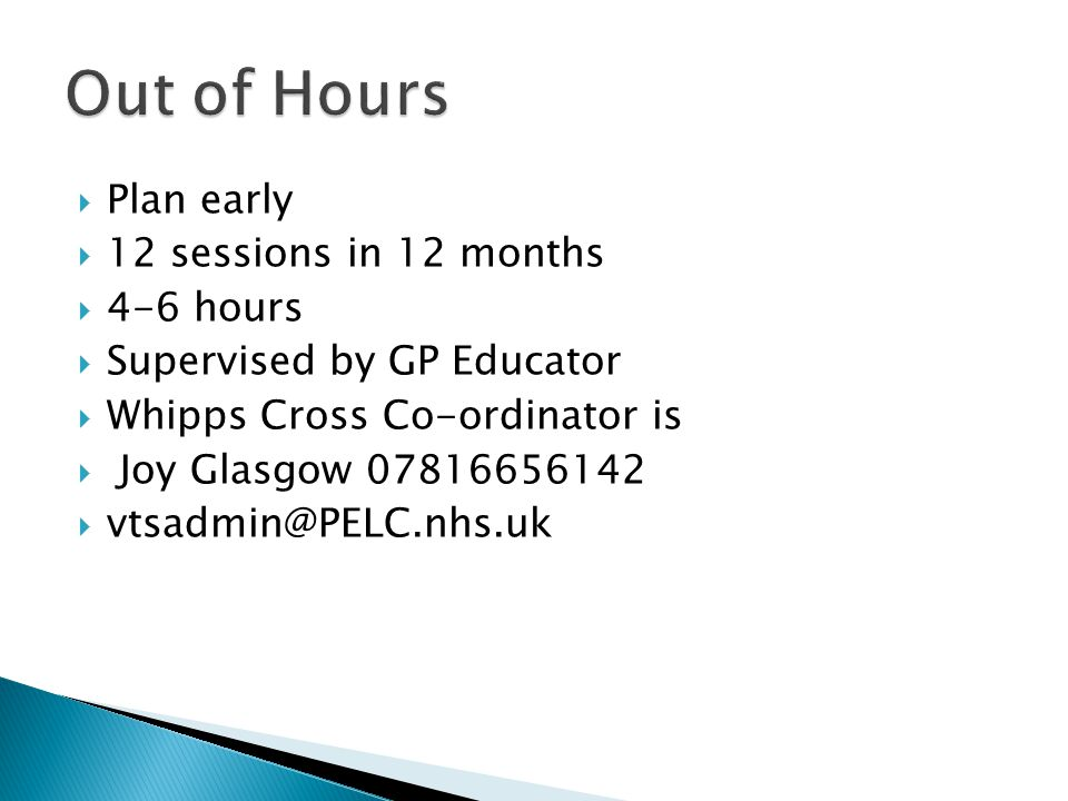  Plan early  12 sessions in 12 months  4-6 hours  Supervised by GP Educator  Whipps Cross Co-ordinator is  Joy Glasgow 07816656142  vtsadmin@PE