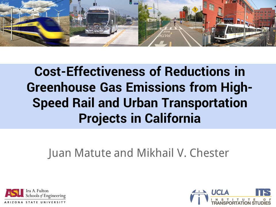 Cost-Effectiveness of Reductions in Greenhouse Gas Emissions from High- Speed Rail and Urban Transportation Projects in California Juan Matute and Mikhail V.