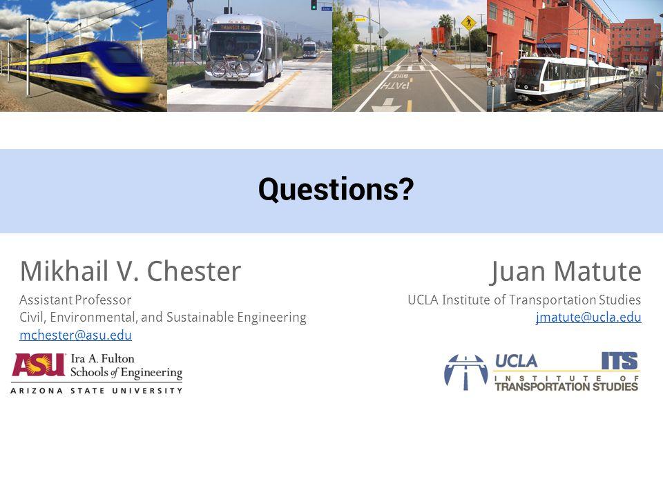 Questions. Juan Matute UCLA Institute of Transportation Studies jmatute@ucla.edu Mikhail V.