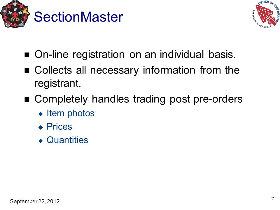 September 22, 2012 SectionMaster Payment Options Two payment options:  Credit card  Register now and pay in person at conclave System can be configured to allow either or both options for a particular conclave.