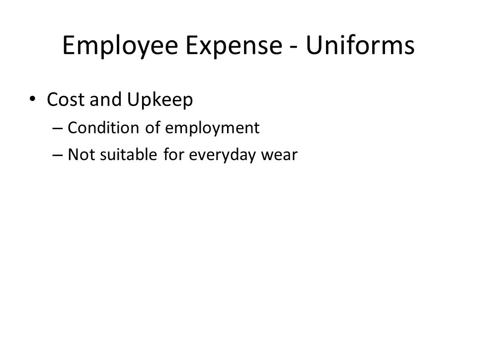 Employee Expense - Uniforms Cost and Upkeep – Condition of employment – Not suitable for everyday wear