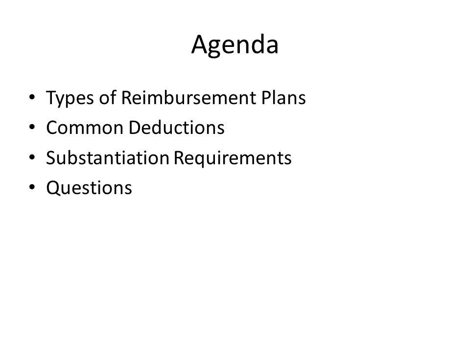 Agenda Types of Reimbursement Plans Common Deductions Substantiation Requirements Questions