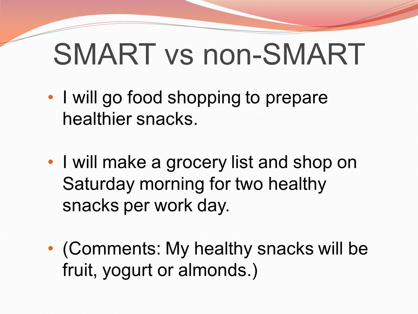 SMART vs non-SMART I will go food shopping to prepare healthier snacks.