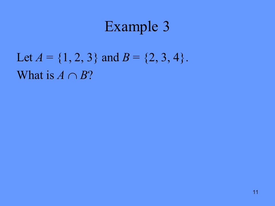 11 Example 3 Let A = {1, 2, 3} and B = {2, 3, 4}. What is A  B?