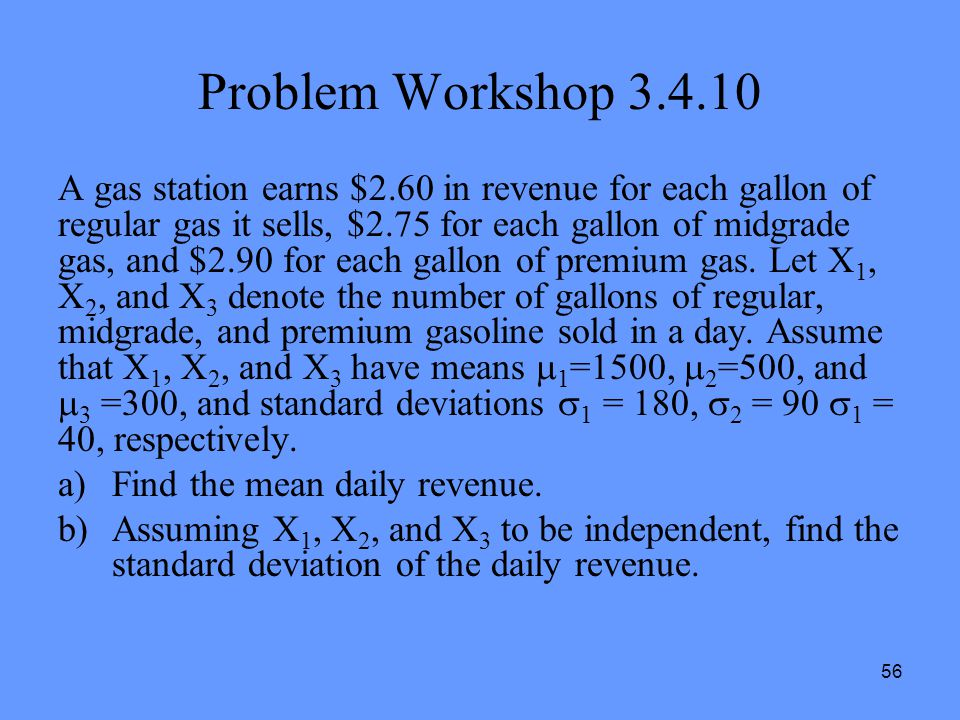 56 Problem Workshop 3.4.10 A gas station earns $2.60 in revenue for each gallon of regular gas it sells, $2.75 for each gallon of midgrade gas, and $2