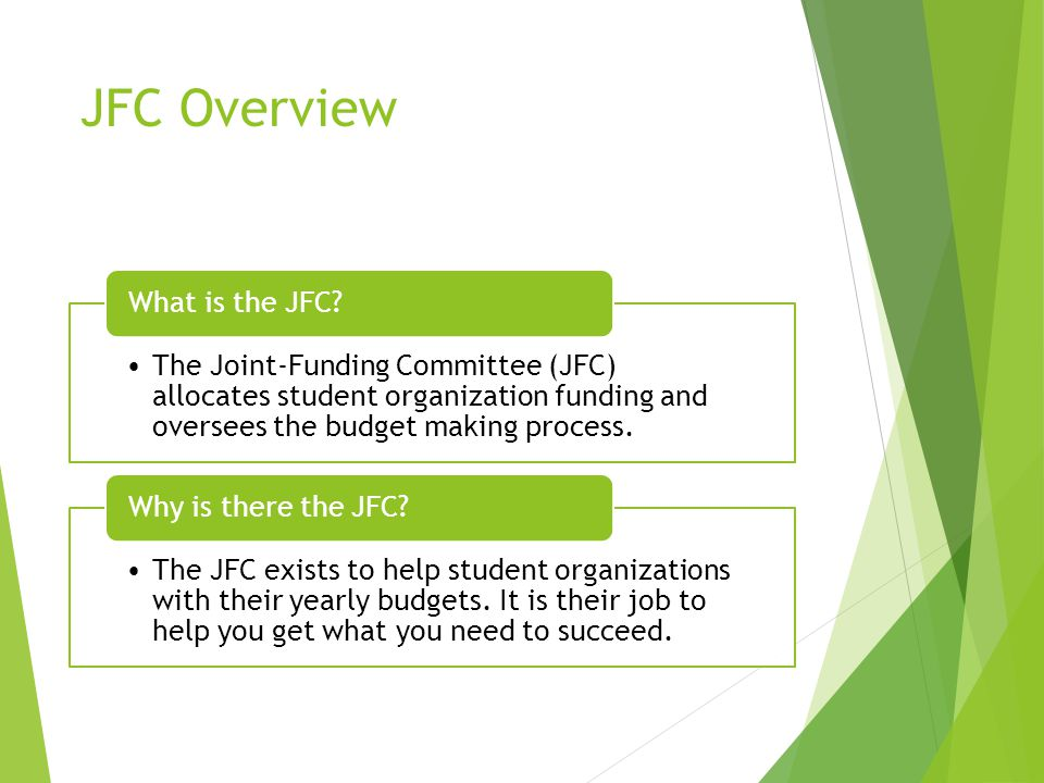 JFC Overview The Joint-Funding Committee (JFC) allocates student organization funding and oversees the budget making process. What is the JFC? The JFC