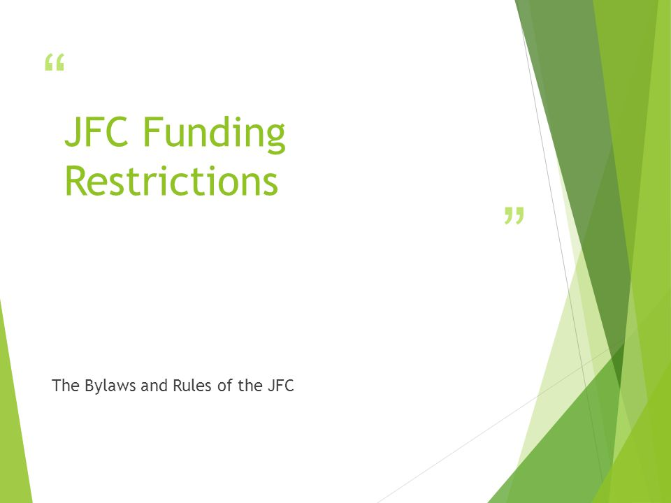 """"""" """" JFC Funding Restrictions The Bylaws and Rules of the JFC"""