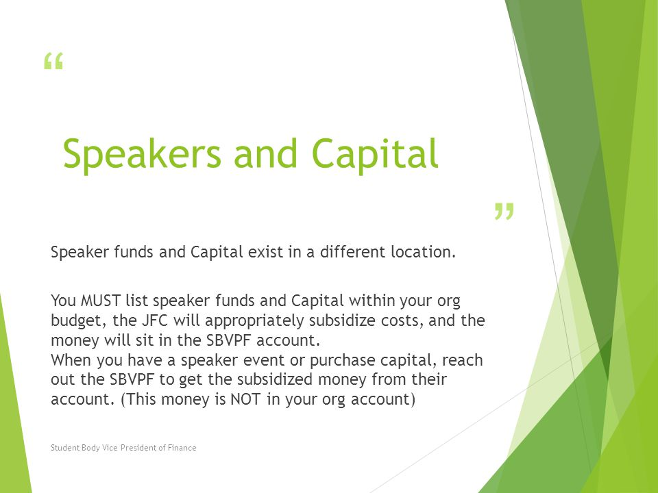 """"""" """" Speakers and Capital Speaker funds and Capital exist in a different location. You MUST list speaker funds and Capital within your org budget, the"""
