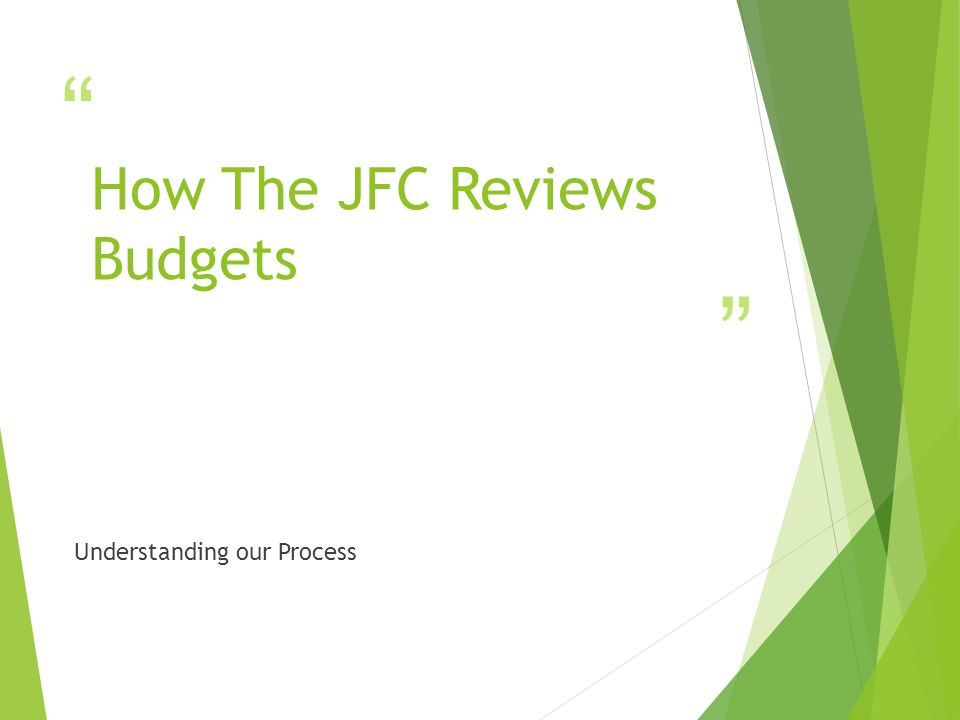 """"""" """" How The JFC Reviews Budgets Understanding our Process"""