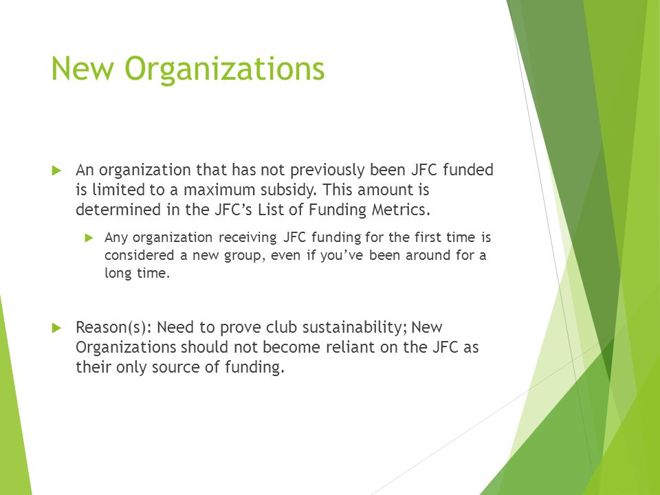 New Organizations  An organization that has not previously been JFC funded is limited to a maximum subsidy. This amount is determined in the JFC's Li