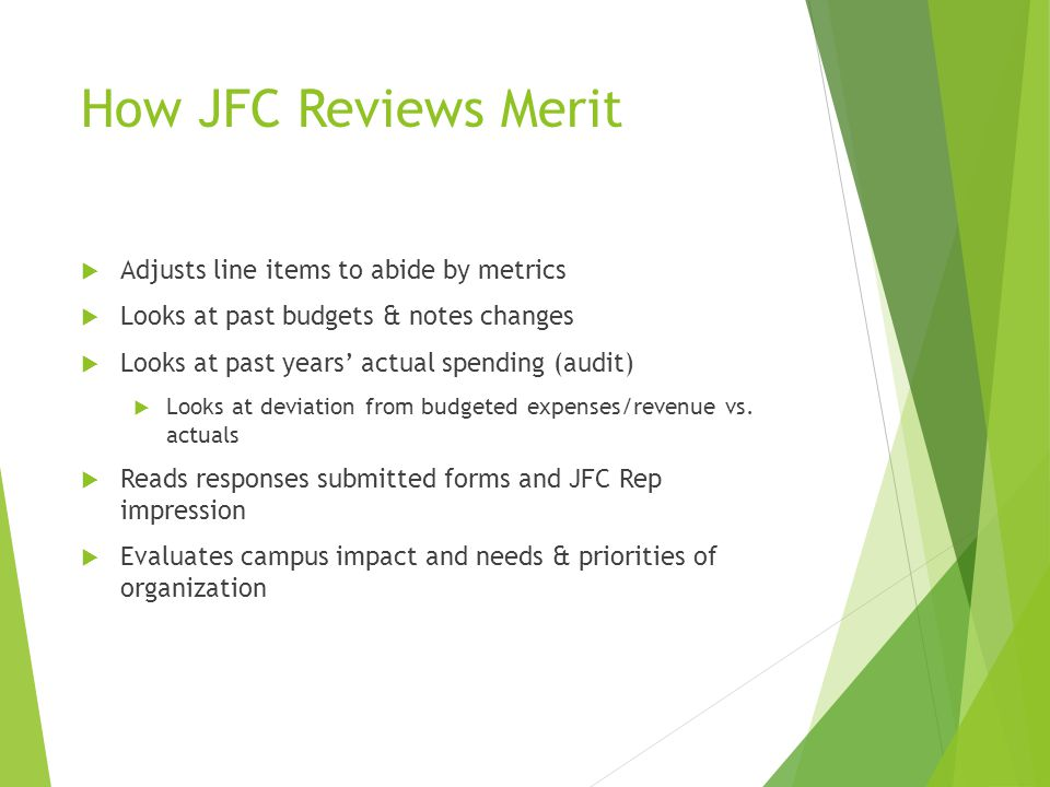 How JFC Reviews Merit  Adjusts line items to abide by metrics  Looks at past budgets & notes changes  Looks at past years' actual spending (audit)