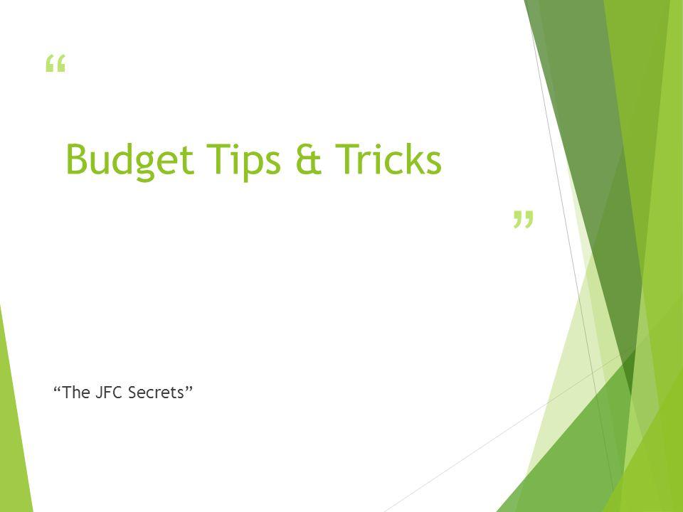 """ "" Budget Tips & Tricks ""The JFC Secrets"""