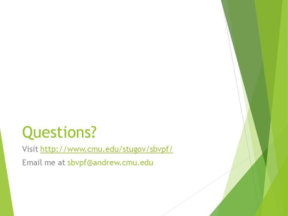 Questions? Visit http://www.cmu.edu/stugov/sbvpf/ Email me at sbvpf@andrew.cmu.edu