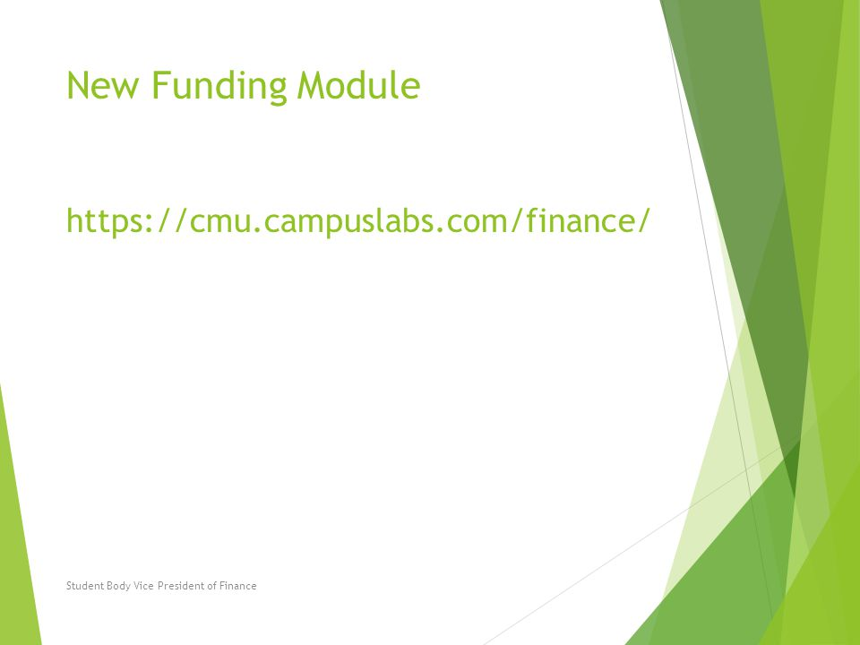 New Funding Module https://cmu.campuslabs.com/finance/ Student Body Vice President of Finance