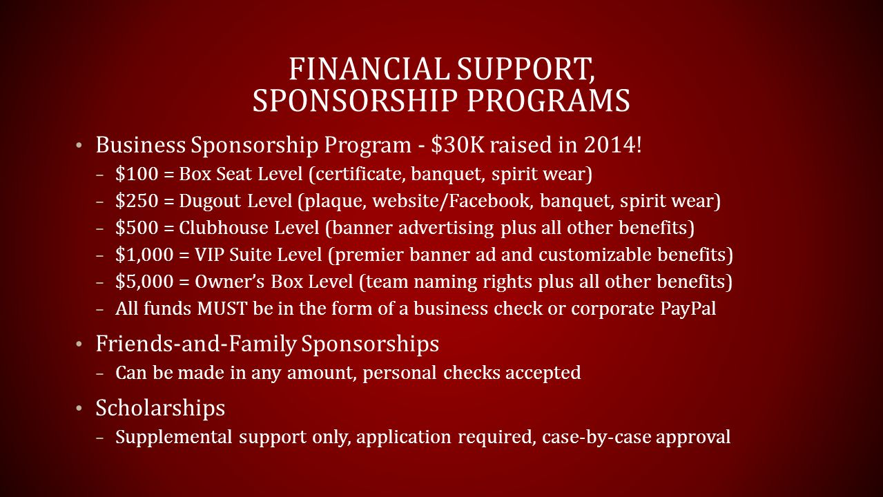 FINANCIAL SUPPORT, SPONSORSHIP PROGRAMS Business Sponsorship Program - $30K raised in 2014.