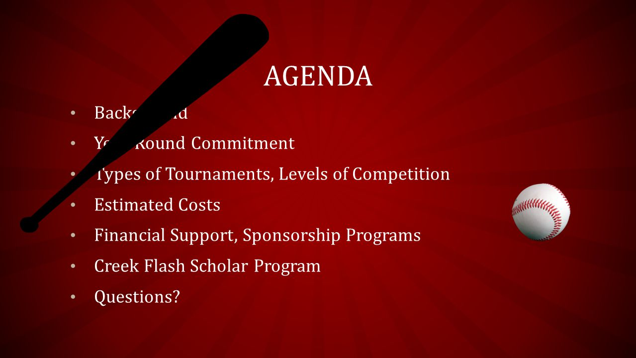 AGENDA Background Year-Round Commitment Types of Tournaments, Levels of Competition Estimated Costs Financial Support, Sponsorship Programs Creek Flash Scholar Program Questions?
