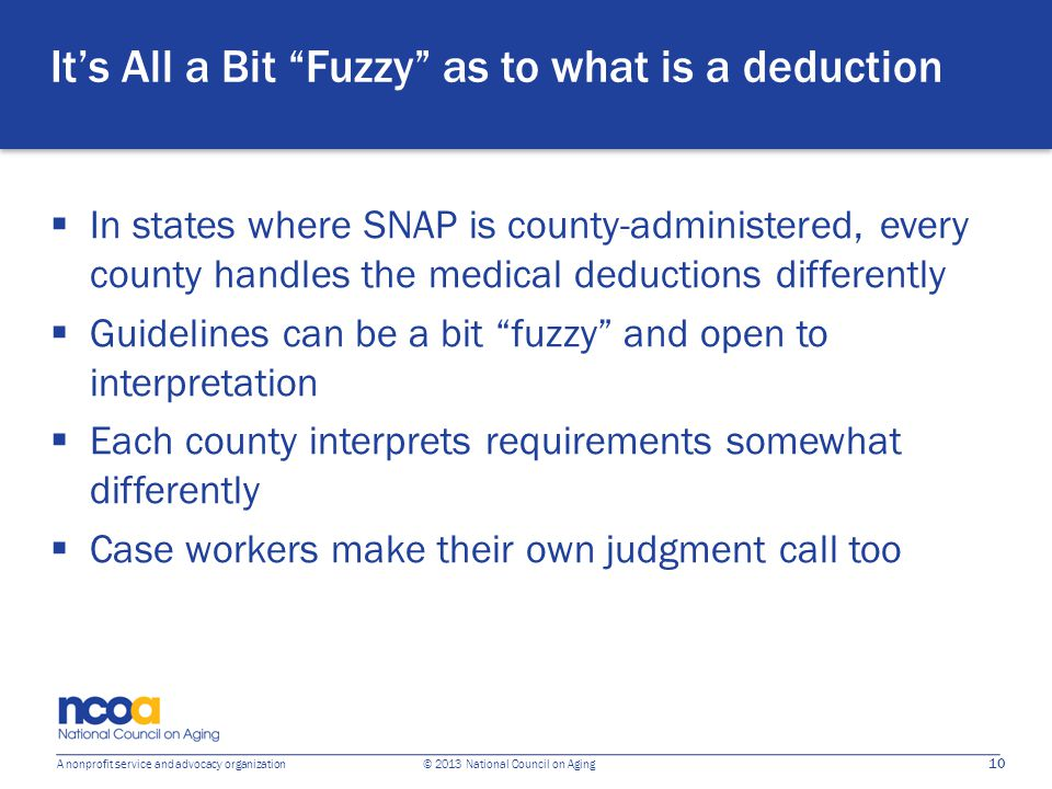 "10 A nonprofit service and advocacy organization © 2013 National Council on Aging It's All a Bit ""Fuzzy"" as to what is a deduction  In states where S"