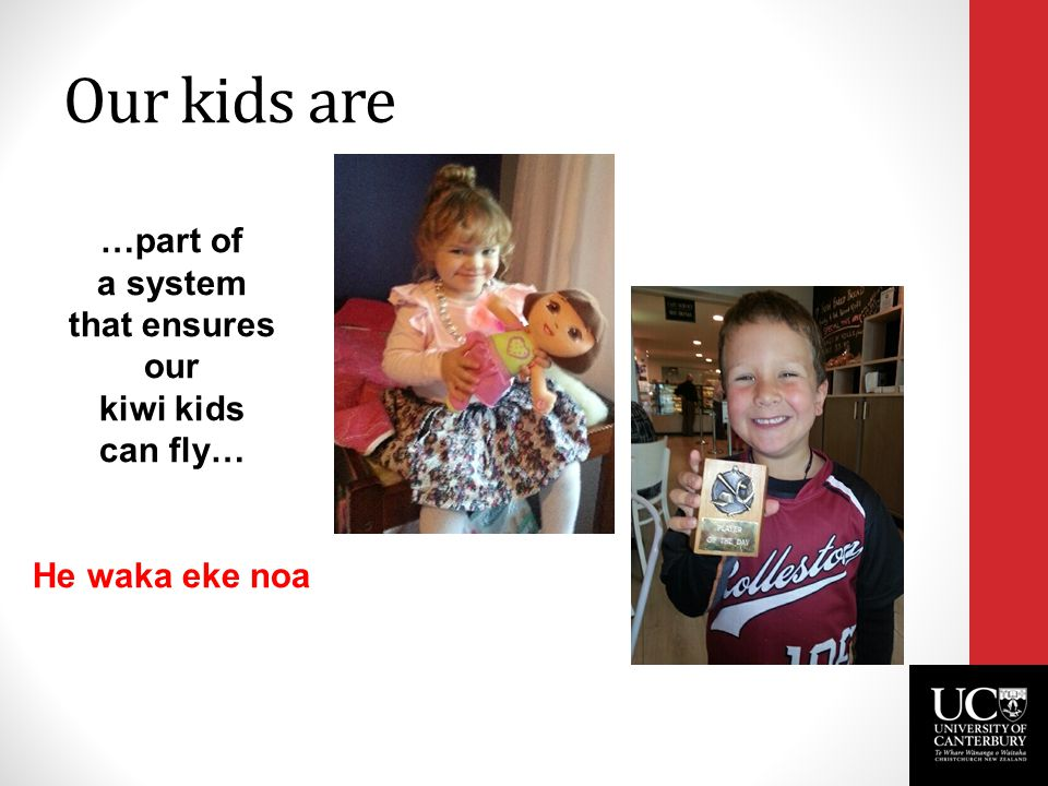 Our kids are …part of a system that ensures our kiwi kids can fly… He waka eke noa