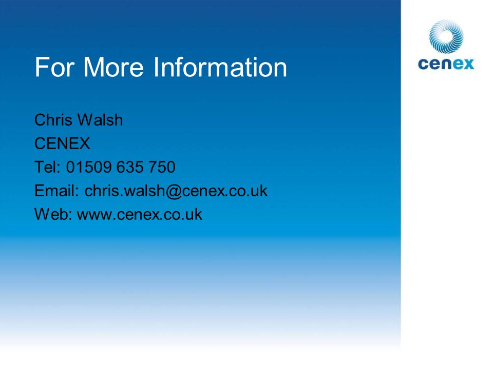 For More Information Chris Walsh CENEX Tel: 01509 635 750 Email: chris.walsh@cenex.co.uk Web: www.cenex.co.uk