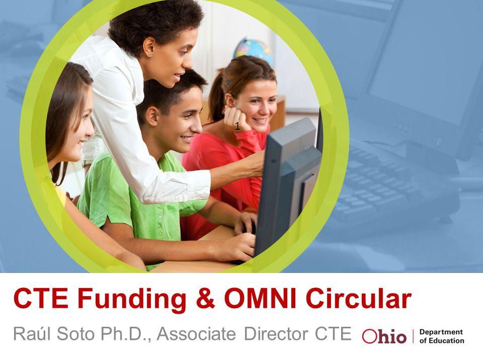 Raúl Soto Ph.D., Associate Director CTE 1 CTE Funding & OMNI Circular