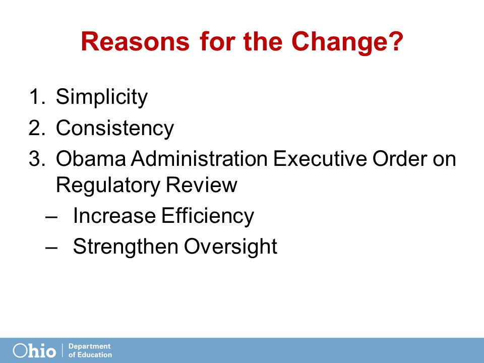 Reasons for the Change? 1.Simplicity 2.Consistency 3.Obama Administration Executive Order on Regulatory Review –Increase Efficiency –Strengthen Oversi