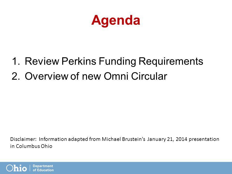 Agenda 1.Review Perkins Funding Requirements 2.Overview of new Omni Circular Disclaimer: Information adapted from Michael Brustein's January 21, 2014