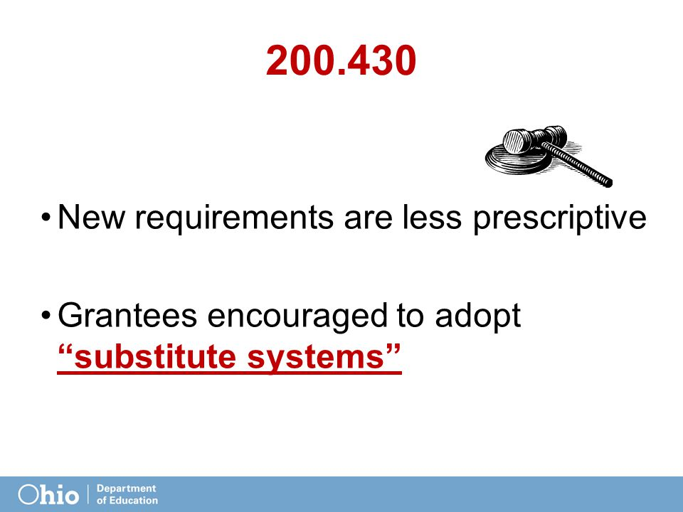 "200.430 New requirements are less prescriptive Grantees encouraged to adopt ""substitute systems"""