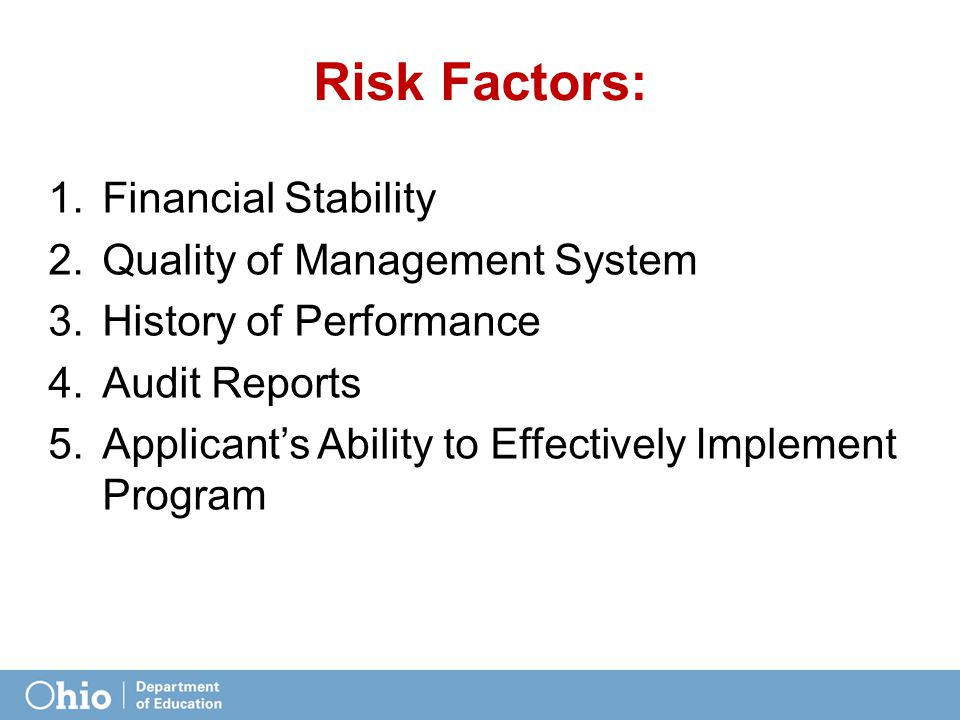 Risk Factors: 1.Financial Stability 2.Quality of Management System 3.History of Performance 4.Audit Reports 5.Applicant's Ability to Effectively Imple