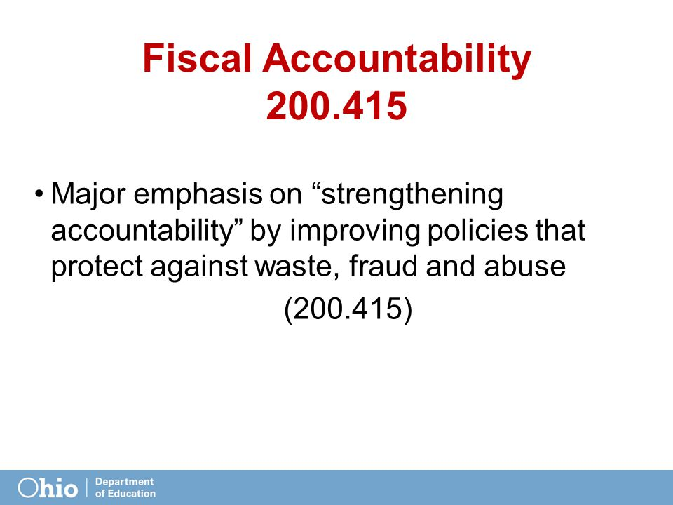 "Fiscal Accountability 200.415 Major emphasis on ""strengthening accountability"" by improving policies that protect against waste, fraud and abuse (200."