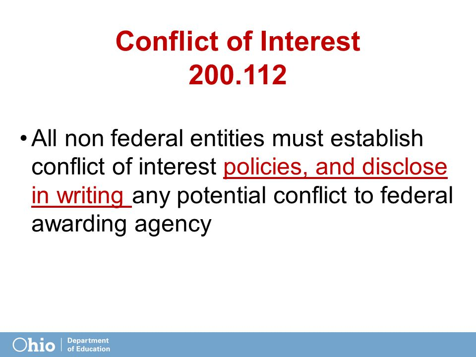 Conflict of Interest 200.112 All non federal entities must establish conflict of interest policies, and disclose in writing any potential conflict to federal awarding agency