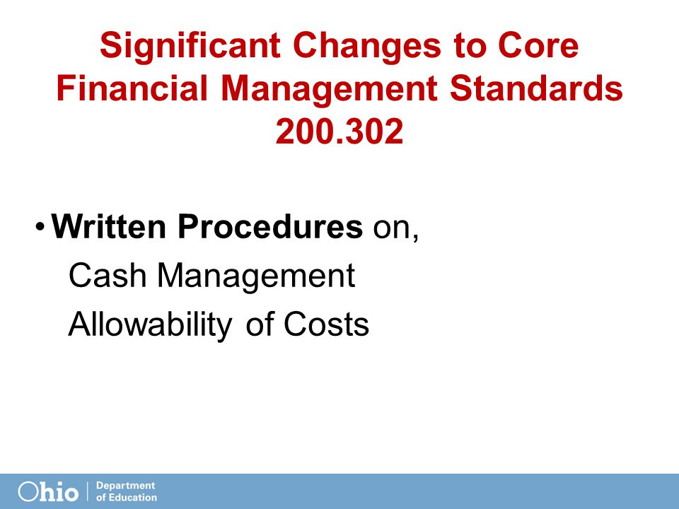 Significant Changes to Core Financial Management Standards 200.302 Written Procedures on, Cash Management Allowability of Costs
