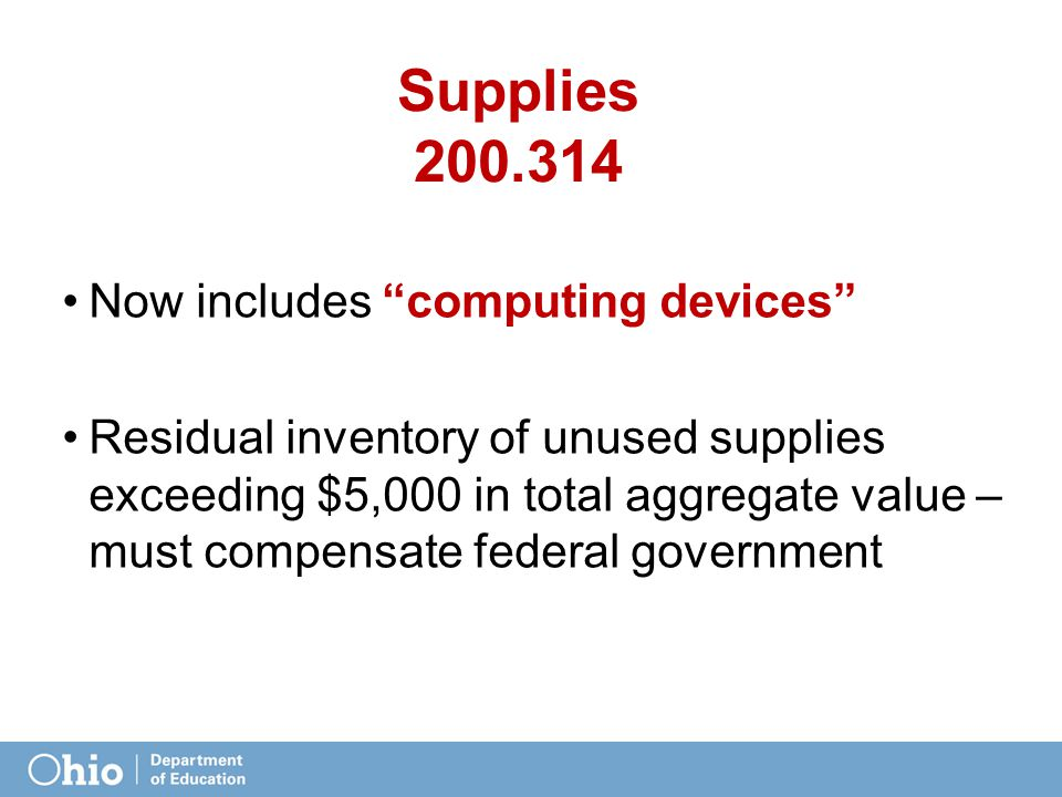 "Supplies 200.314 Now includes ""computing devices"" Residual inventory of unused supplies exceeding $5,000 in total aggregate value – must compensate fe"