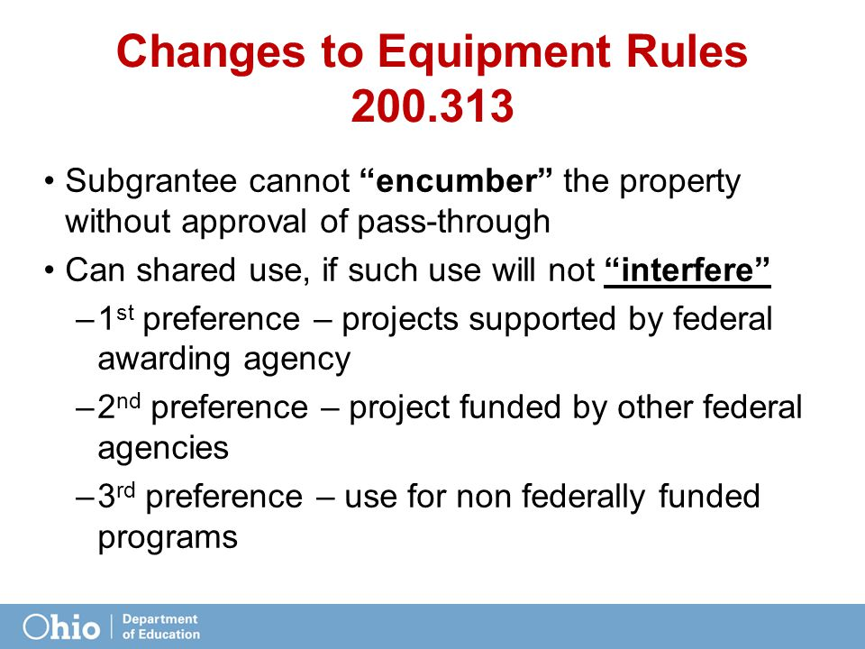 "Changes to Equipment Rules 200.313 Subgrantee cannot ""encumber"" the property without approval of pass-through Can shared use, if such use will not ""in"