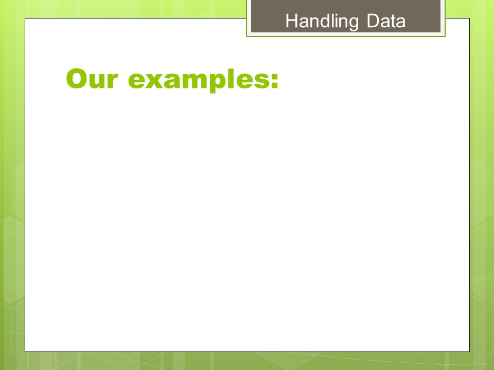 Our examples: Handling Data