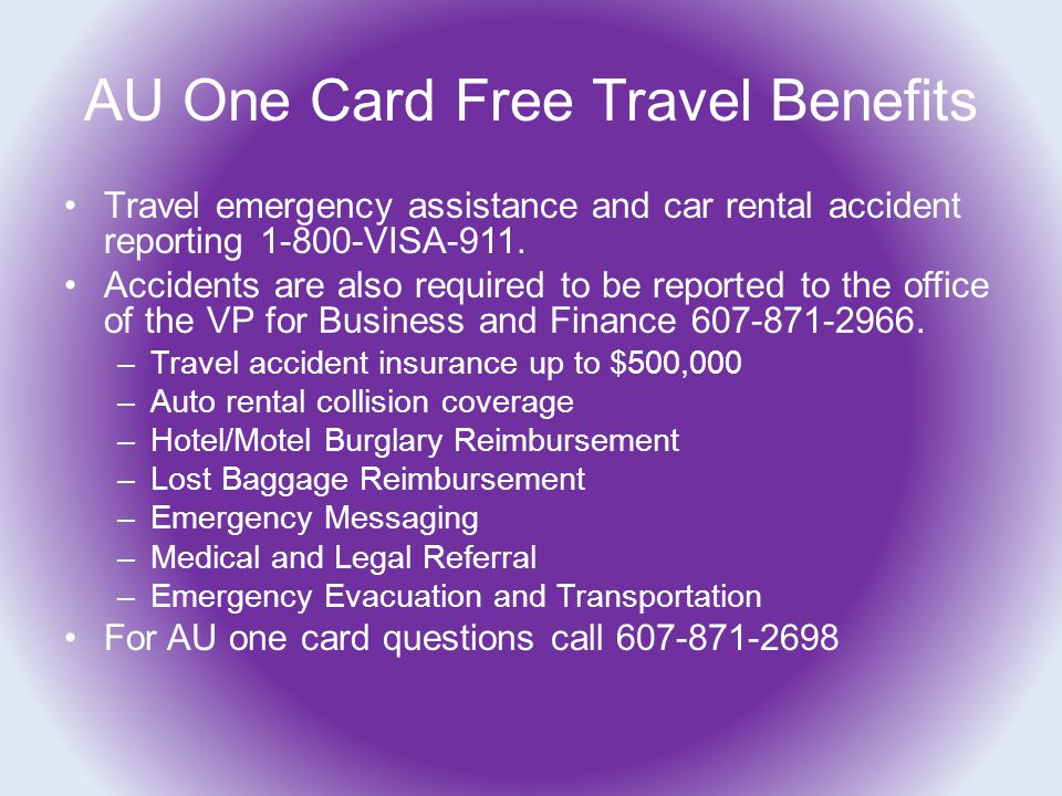 AU One Card Free Travel Benefits Travel emergency assistance and car rental accident reporting 1-800-VISA-911.