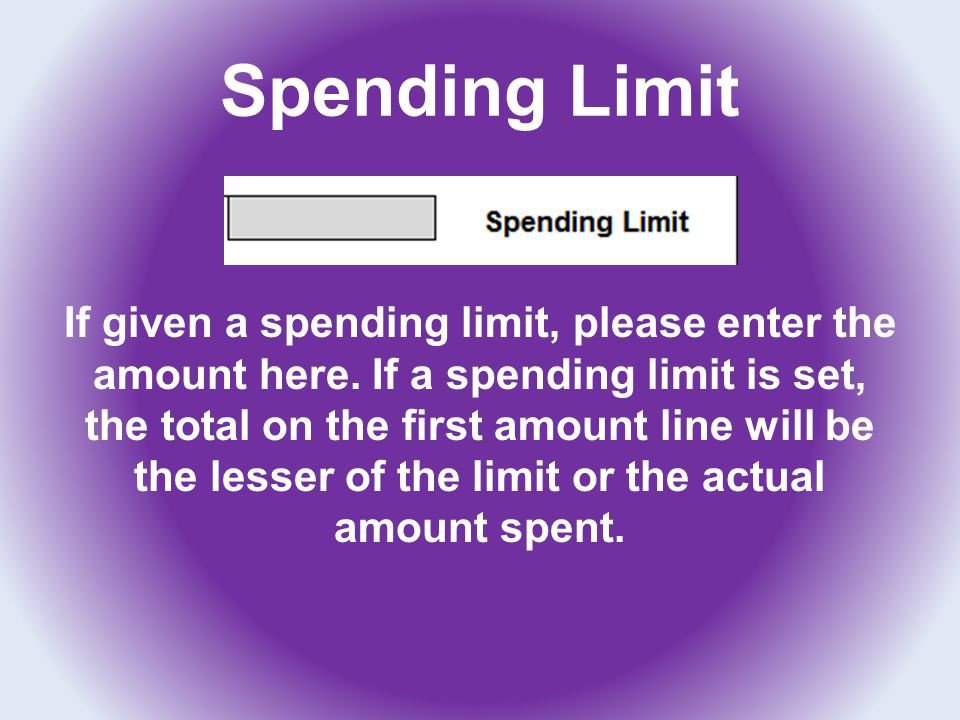 Spending Limit If given a spending limit, please enter the amount here. If a spending limit is set, the total on the first amount line will be the les