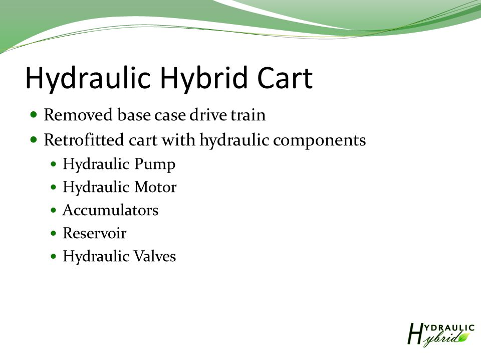 Hydraulic Hybrid Cart Removed base case drive train Retrofitted cart with hydraulic components Hydraulic Pump Hydraulic Motor Accumulators Reservoir Hydraulic Valves