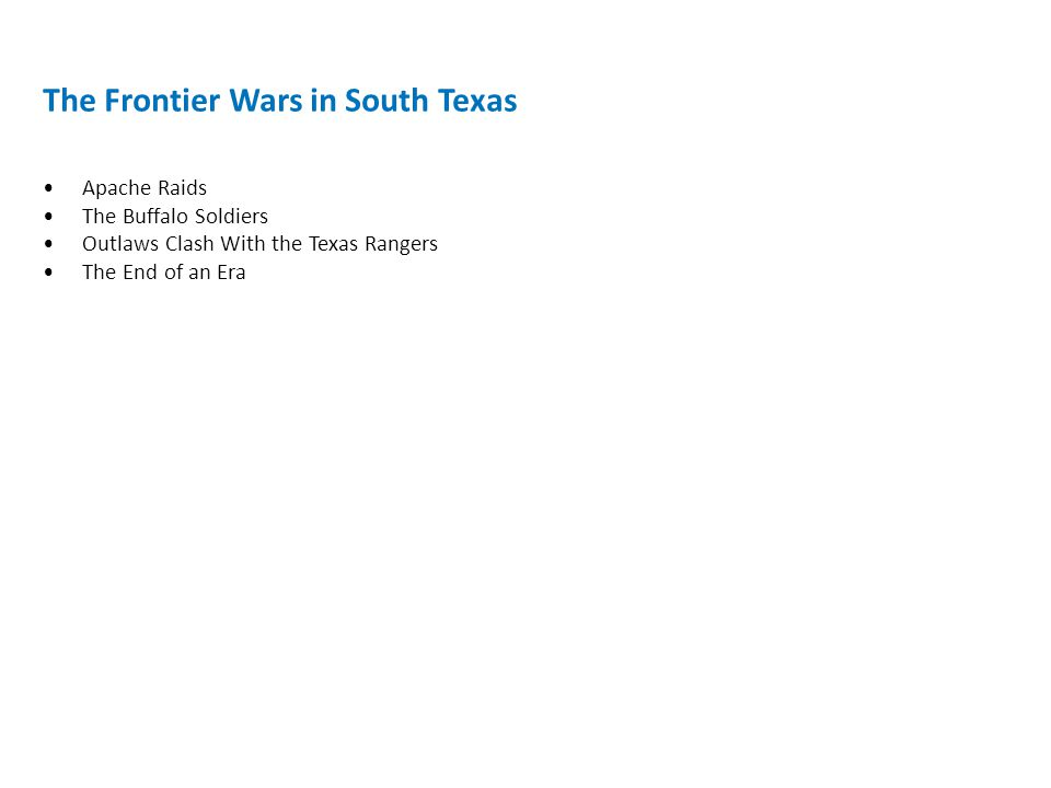 The Frontier Wars in South Texas Apache Raids The Buffalo Soldiers Outlaws Clash With the Texas Rangers The End of an Era
