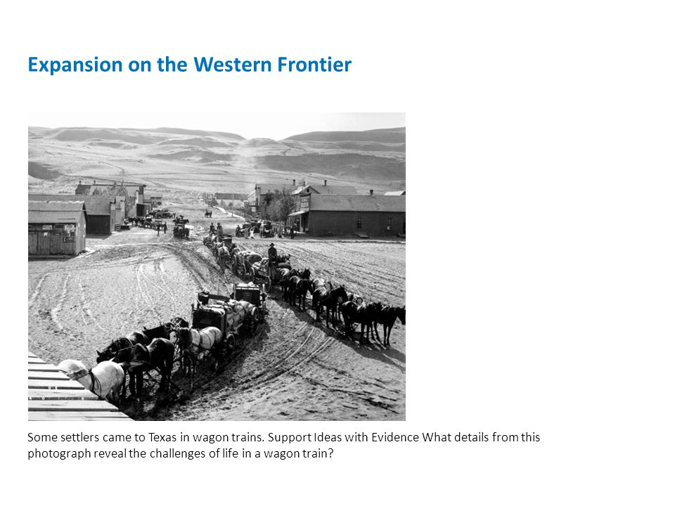 Expansion on the Western Frontier Some settlers came to Texas in wagon trains.