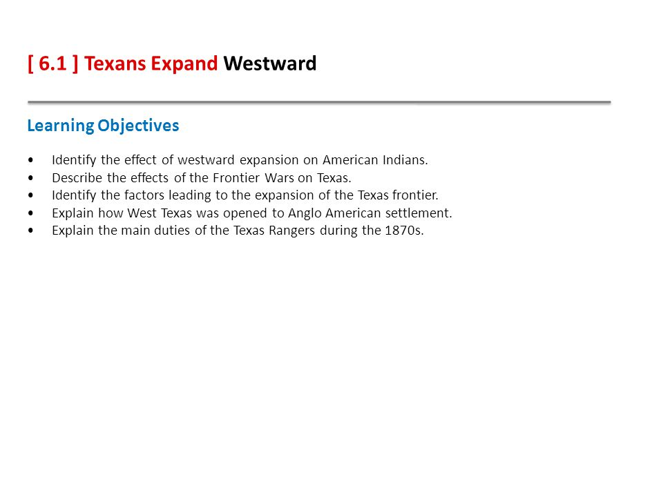 Learning Objectives Identify the effect of westward expansion on American Indians.