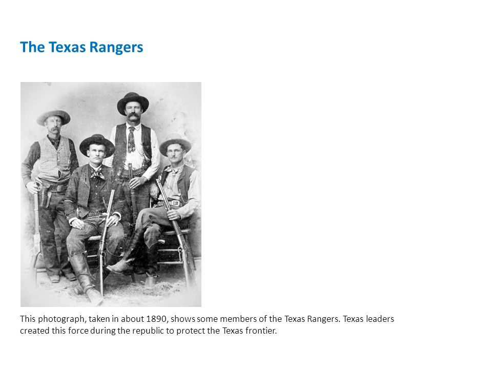 The Texas Rangers This photograph, taken in about 1890, shows some members of the Texas Rangers.