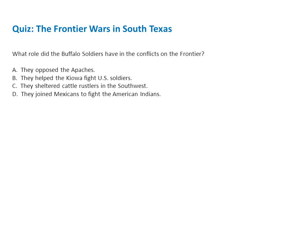 Quiz: The Frontier Wars in South Texas What role did the Buffalo Soldiers have in the conflicts on the Frontier.