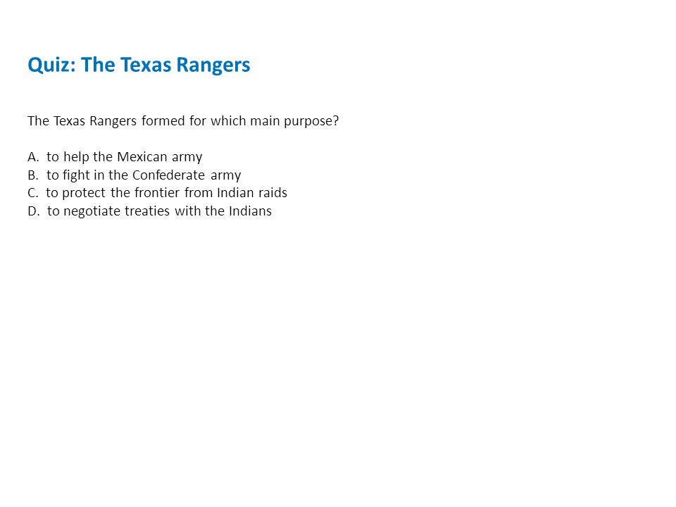Quiz: The Texas Rangers The Texas Rangers formed for which main purpose.