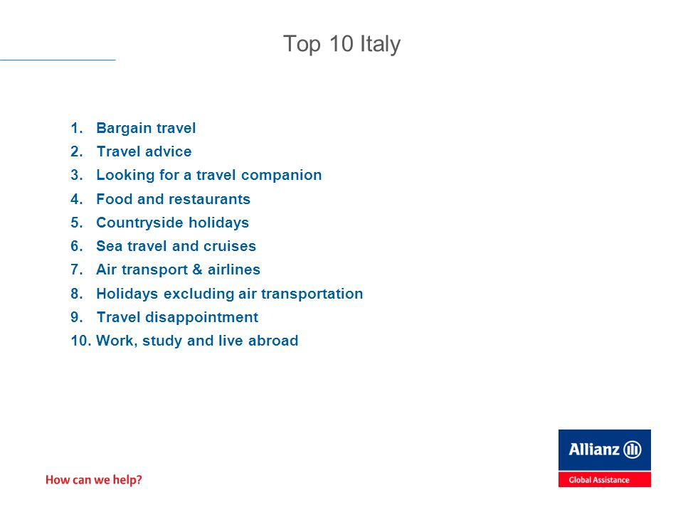 1.Bargain travel 2.Travel advice 3.Looking for a travel companion 4.Food and restaurants 5.Countryside holidays 6.Sea travel and cruises 7.Air transport & airlines 8.Holidays excluding air transportation 9.Travel disappointment 10.Work, study and live abroad Top 10 Italy
