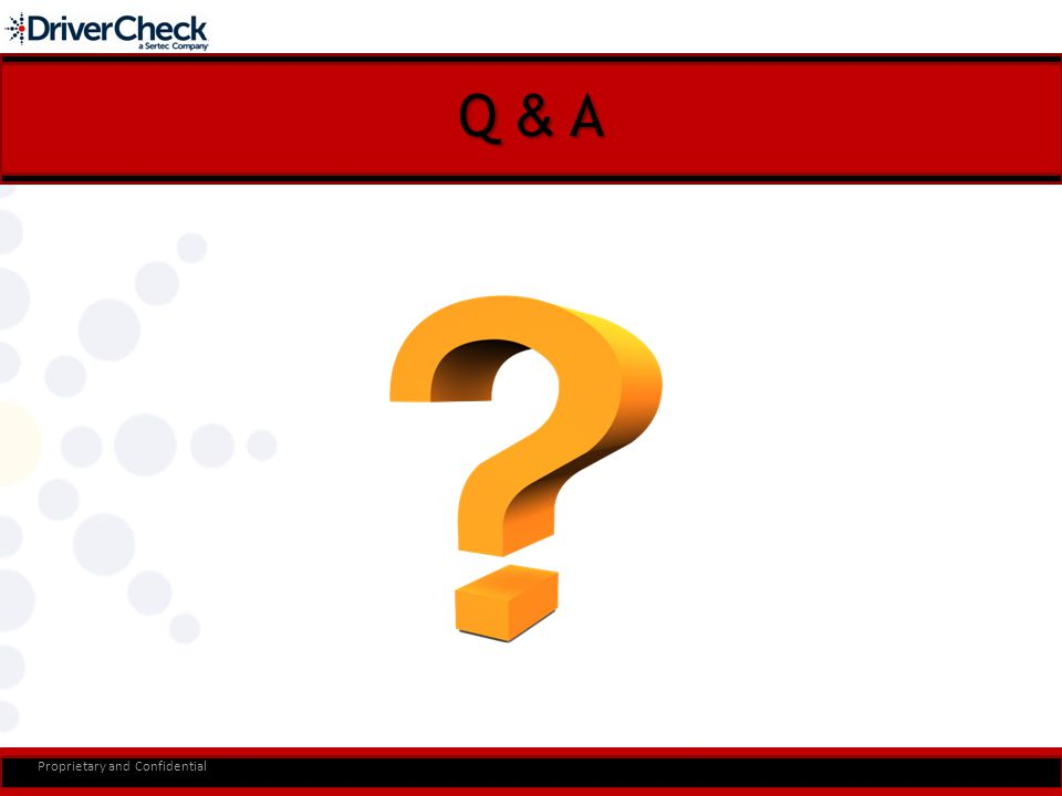 Q & A Proprietary and Confidential